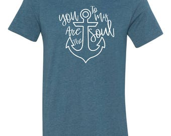 You Are The Anchor To My Soul T-Shirt