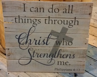 I can do all things through Christ who Strengthens Me - Pallet Sign