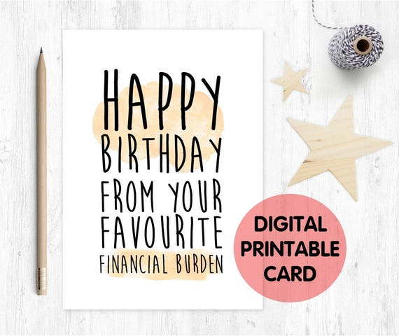 PRINTABLE funny birthday card for mum, funny dad birthday card, funny mum birthday card, happy birthday from your favourite financial burden