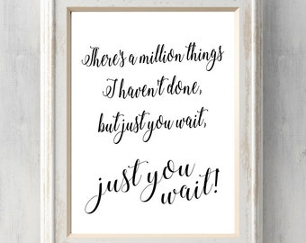 Hamilton Print. There's a million things I haven't done, but just you wait! Lin Manuel Miranda. Quote. All Prints BUY 2 GET 1 FREE!