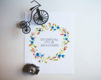 Oh darling Lets be Adventurers - watercolor, handlettered print