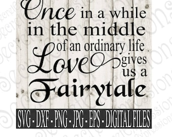 Once in a while in the middle of an ordinary life Svg, Love Svg, Wedding Svg, SVG, DXF, EPS, Png, Jpg, Cricut Svg, Silhouette Svg