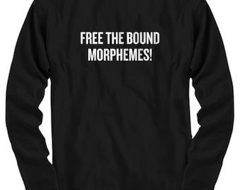 Funny Linguist Shirt - Linguistics Teacher Gift - Linguistics Major Gift - Free The Bound Morphemes - Long Sleeve Tee
