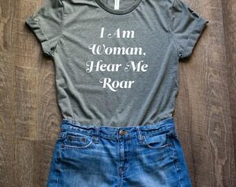 I Am Woman Hear Me Roar Shirt // Feminist Shirt // Girl Power Shirt // Women's March Shirt // Women's Tee