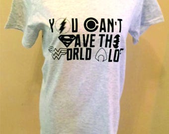 "Justice League inspired ""You Can't Save The World Alone,"" Bella or Unisex Tee or Tank"
