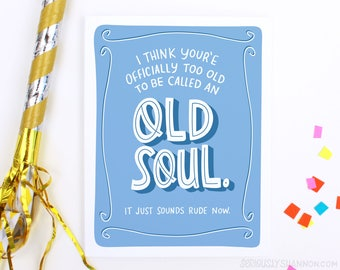 Funny Birthday Cards, Sarcastic Birthday Card, Old Soul, Too old to be called an old soul, A2 Greeting Card