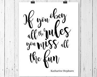 If you obey all the rules you  miss all the fun | Katharine Hepburn Quote Poster | Motivational Art Print | Instant Download | 157