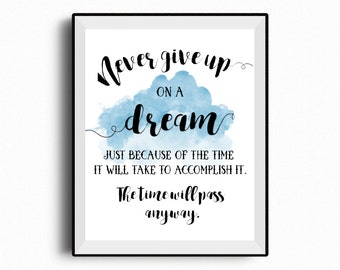 Never give up on a dream because of the time it will take to accomplish it, motivational, office decor, office wall art, inspirational print