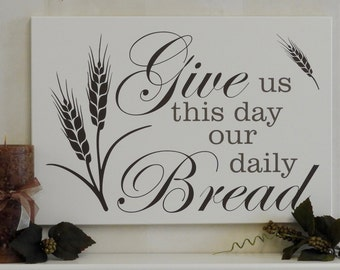 Give us this day our daily Bread, Scripture Dining Room Wood Sign - Thanksgiving Christian Kitchen Wall Decor - Matthew 6:11 Bible Verse Art