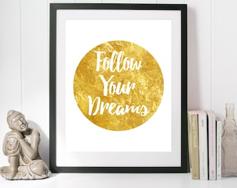 printable poster, printable quote, gold foil effect, follow your dreams, motivational poster, motivational quote, life quotes, printable art