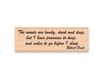 ROBERT FROST QUOTE~Rubber Stamp~The woods are lovely, dark and deep, but I have promises to keep, and miles to go before I sleep (13-14)