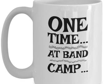 One Time At Band Camp. Funny American Pie Coffee Mug, Coolest Gift