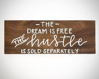 Custom Wood Sign - The Dream Is Free The Hustle Is Sold Separately - 20x7.5 Handlettered Wooden Quote Plank - Custom Wood Signs - Sign Shop