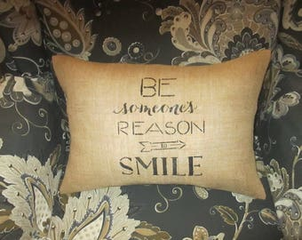 BE someone's REASON to SMILE - Burlap Pillow Cover - 12x18 - Shabby chic, french country home decor