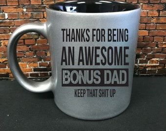 Bous Dad coffee cup, Keep That Shit Up, Bonus Dad Tumbler, foster, abuelo, padrino, Tio ,Uncle,  Godfather, Funny father's day
