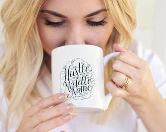 Mug - Hustle is my middle name - hand lettered inspirational mug