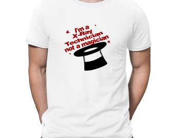 I'M A X Ray Technician, Not A Magician T-Shirt