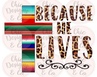 Because He Lives Sublimation Transfer Serape Cross Sub Transfers Polyester Shirt Transfers Christian Sayings Jesus Transfers Cheetah