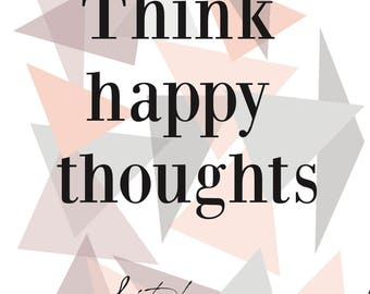 Think Happy Thoughts, Print, Wall Art, Typography, Poster, Graphics, Geometric, Geometry