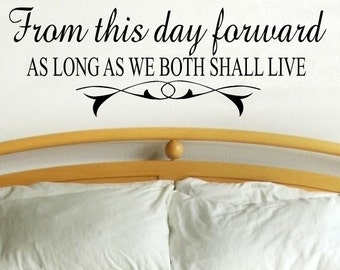 wall decal bedroom quote From this day forward as long as we both shall live