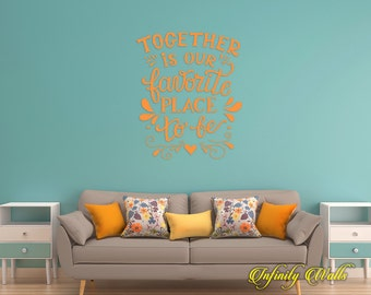 Together is our favorite place to be - Living Room Wall Sticker - Home Decor - Bedroom Wall decal quote - Love Interior Design Decor