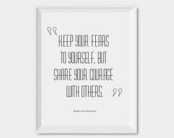 Keep your fears to yourself, but share your courage... Robert Louis Stevenson Motivational Quote Poster, Digital Download