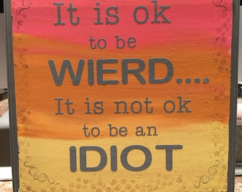 It's Ok to be Weird wooden plaque