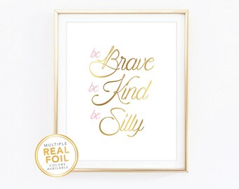 Be kind, be brave, be silly,, Gold Foil, Real Foil Print, Silver foil, Wall Art, dream big little one, Nursery Decor, Baby girl room decor