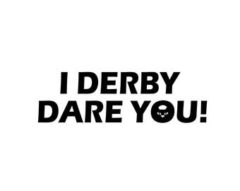 I Derby Dare You! Decal