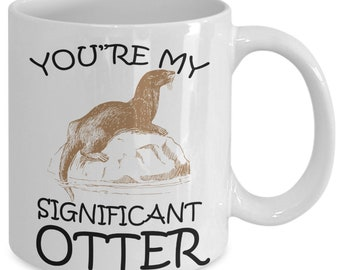 Significant otter - coffee mug tea cup - significant other gift
