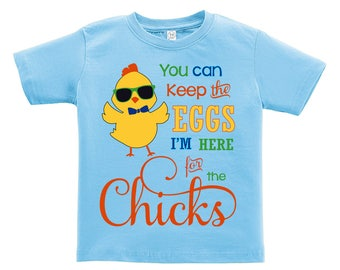 You can keep the Eggs I'm here for the Chicks. Easter outfit. / Boys / Girls / Infant / Toddler / Youth sizes