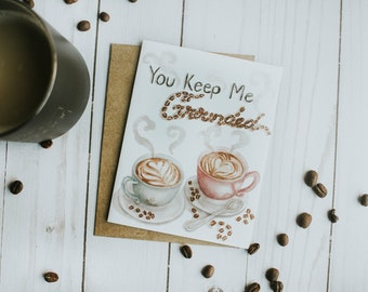 You Keep me Grounded Card, Coffee, Coffee Card, Watercolor Card, Greeting Card, Just Because,