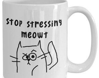 Stop Stressing Meowt mug - Stop Stressing Pissed off Cat funny Dont Stress Meowt Mug White 11 or 15 oz Coffee Cup Gift