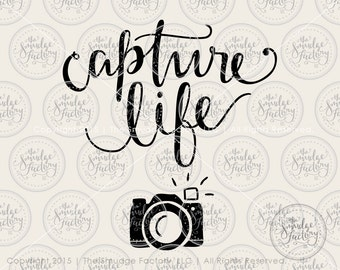 SVG Capture Life, Camera • Silhouette Cricut Cutting File • Hand Lettered Calligraphy • pdf • png • Download • DIY Sign • Graphic Overlay