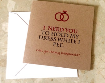 Funny will you be my bridesmaid card- I need you to hold my dress while I pee