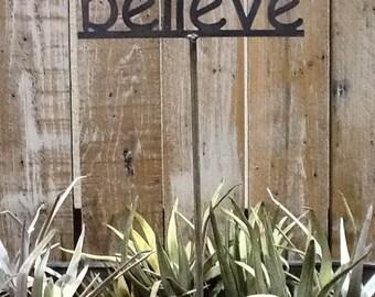 SHIP NOW - believe Garden Stake - Metal Garden Sign - 19 Inches Tall