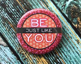 Be Just Like You 2.25 inch Button