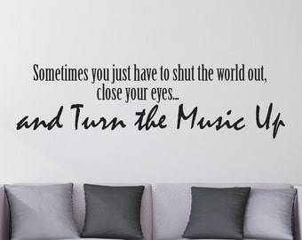 Music Wall Decal, Music Quote, Vinyl Wall Decal, Sometimes you just have to shut the world out, close your eyes, and turn the music up