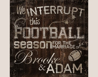 Wedding Sign - We interrupt this FOOTBALL Sports Season for the wedding or marriage of... personalized sign - Made in USA