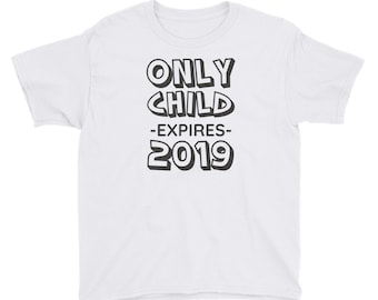 Only Child Expires 2019 Pregnancy Announcement Short Sleeve T-Shirt For Big Brothers or Big Sisters