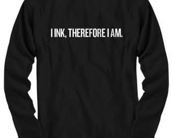 I Ink, Therefore I Am - Tattoo Artist Gift Idea - Tattoos Long Sleeve Tee