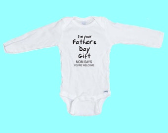 I'm your Father's Day Gift... Mom says your welcome Custom Printed Onesie  LONG SLEEVE Funny baby Onesie