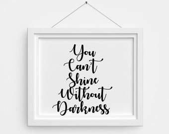 You Can't Shine Without Darkness Printable Quote