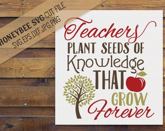 Teachers Plant Seeds Of Knowledge svg Teacher gift svg Teacher svg Grow svg Seeds svg Silhouette svg Cricut svg eps dxf jpg