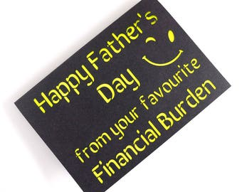 Fathers Day Funny Card, Personalised Card for Dad, Card from Son, Card from Daughter, Father's Day Card From Your Financial Burden