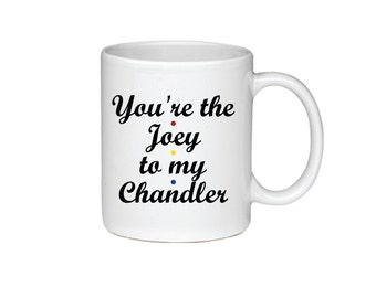 You're The Joey To My Chandler - Printed On Both Sides - Friends TV Show Coffee Mug -  F.R.I.E.N.D.S - Chandler Bing - Joey Tribianni -  076