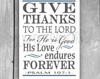 INSTANT DOWNLOAD Give Thanks To The Lord For He Is Good Psalm 107 Scripture Thanksgiving Word Art Blue Gray White 5 X 7 Printable PDF