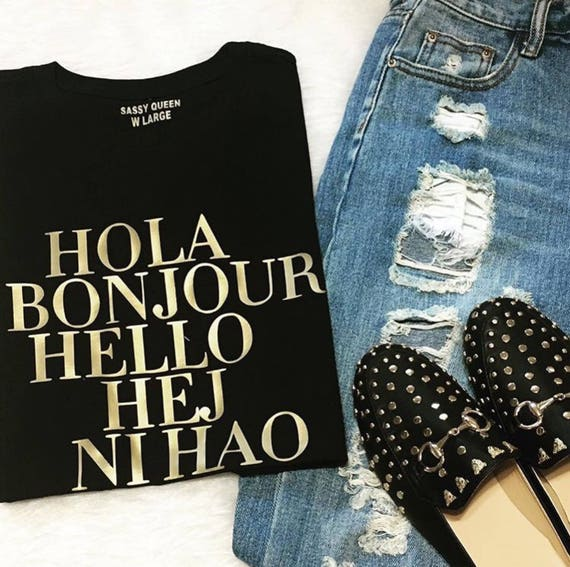 Hola, Bonjour, Hello, Hej, Ni Hao, Aloha, Ciao / Statement Tee / Graphic Tee / Statement Tshirt / Graphic Tshirt / T-shirt