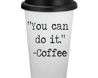 You Can Do It Coffee // 16oz Travel Coffee Cup // Personalized Coffee Cup // Coffee Gift