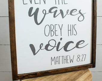 Even the Waves Obey His Voice - Farmhouse Sign - Wood Sign